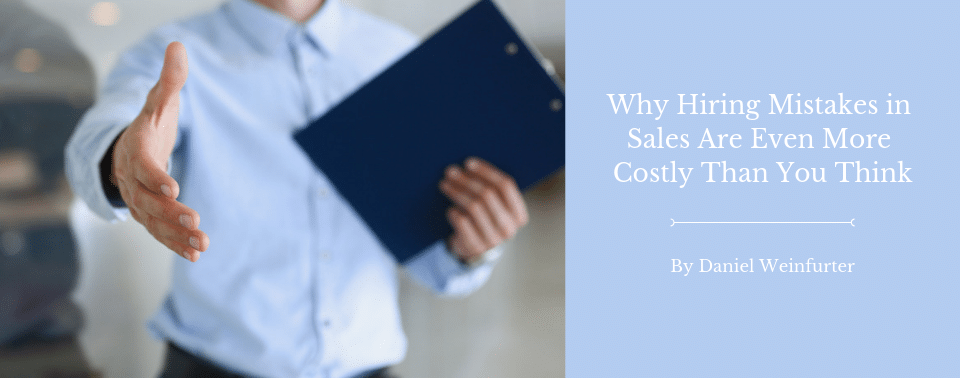Why Hiring Mistakes in Sales Are Even More Costly Than You Think