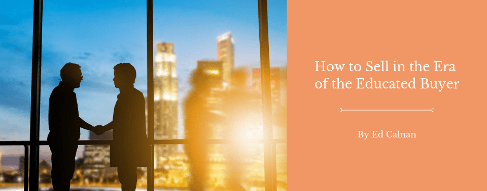 How to Sell in the Era of the Educated Buyer